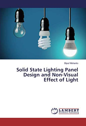 Solid State Lighting Panel Design and Non-Visual Effect of Light (Paperback): Bipul Mohanto
