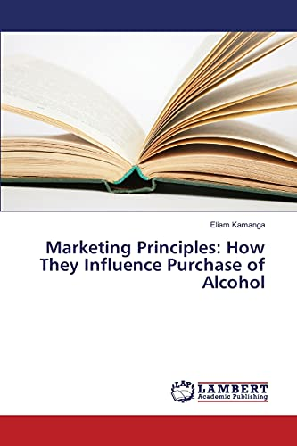 9783659824739: Marketing Principles: How They Influence Purchase of Alcohol