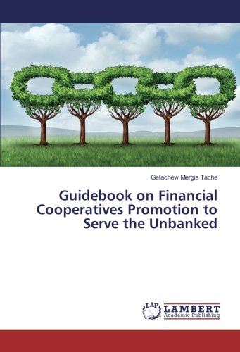 Guidebook on Financial Cooperatives Promotion to Serve the Unbanked (Paperback): Getachew Mergia ...