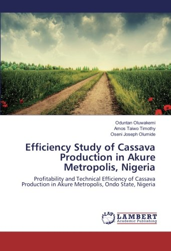 9783659828416: Efficiency Study of Cassava Production in Akure Metropolis, Nigeria: Profitability and Technical Efficiency of Cassava Production in Akure Metropolis, Ondo State, Nigeria