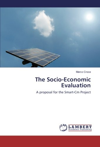 The Socio-Economic Evaluation: A proposal for the Smart-Cm Project (Paperback): Marco Croce