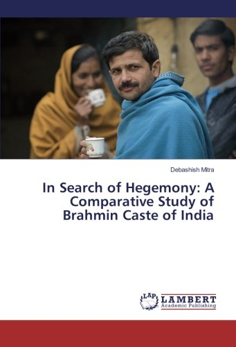 In Search of Hegemony: A Comparative Study of Brahmin Caste of India (Paperback): Debashish Mitra