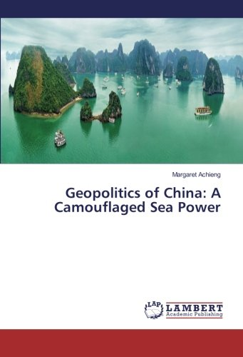 Geopolitics of China: A Camouflaged Sea Power (Paperback): Margaret Achieng