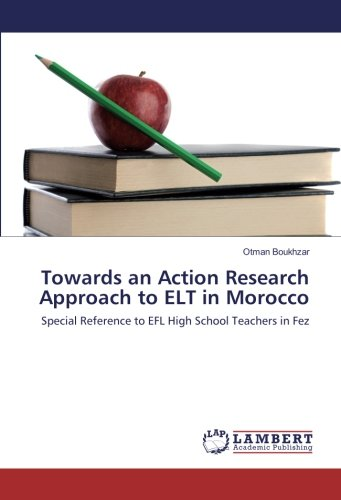 Towards an Action Research Approach to ELT in Morocco: Special Reference to EFL High School ...