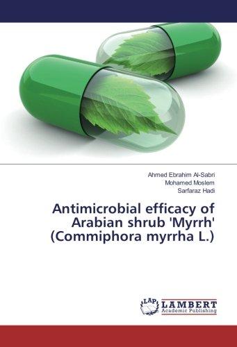 Antimicrobial efficacy of Arabian shrub Myrrh (Commiphora myrrha L.) (Paperback): Ahmed Ebrahim ...