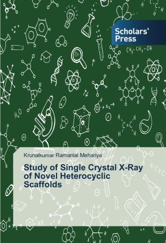 Study of Single Crystal X-Ray of Novel Heterocyclic Scaffolds: Krunalkumar Ramanlal Mehariya