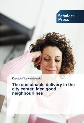 The sustainable delivery in the city center, idea good neighbourlines (Paperback): Krzysztof ...