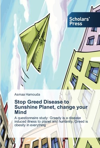 Stop Greed Disease to Sunshine Planet, change your Mind: A questionnaire study: Greedy is a disease...