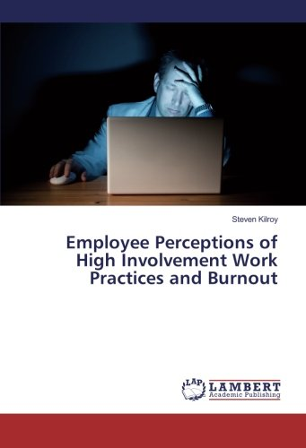 Employee Perceptions of High Involvement Work Practices and Burnout: Steven Kilroy