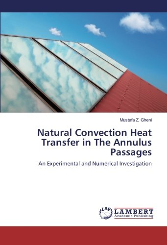 Natural Convection Heat Transfer in The Annulus Passages: An Experimental and Numerical ...