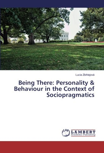 Being There: Personality Behaviour in the Context of Sociopragmatics (Paperback): Lucia Zbihlejová
