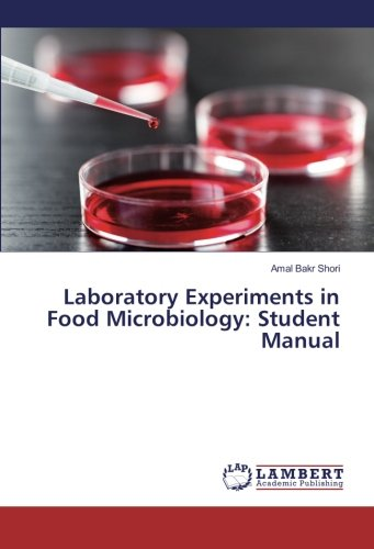 Laboratory Experiments in Food Microbiology: Student Manual: Amal Bakr Shori
