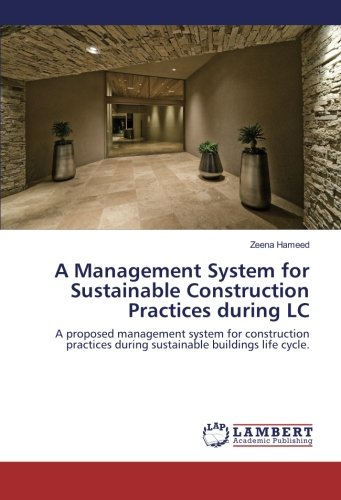 A Management System for Sustainable Construction Practices during LC: A proposed management system ...