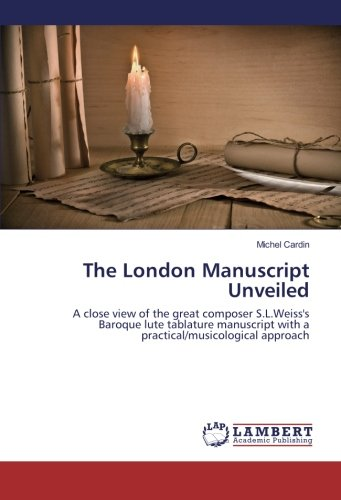 The London Manuscript Unveiled: A close view of the great composer S.L.Weiss's Baroque lute ...