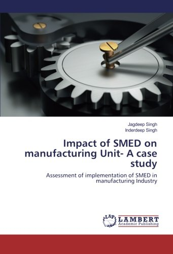 Impact of SMED on manufacturing Unit- A: Singh, Jagdeep /