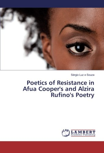 Poetics of Resistance in Afua Cooper's and Alzira Rufino's Poetry: Sérgio Luz e Souza