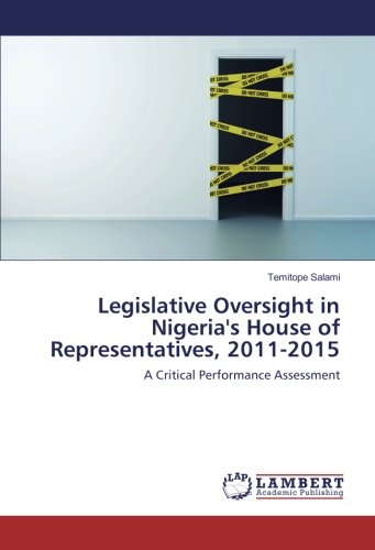 Legislative Oversight in Nigeria s House of Representatives, 2011-2015: A Critical Performance ...