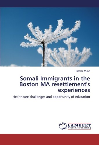 9783659858598: Somali Immigrants in the Boston MA resettlement's experiences: Healthcare challenges and opportunity of education
