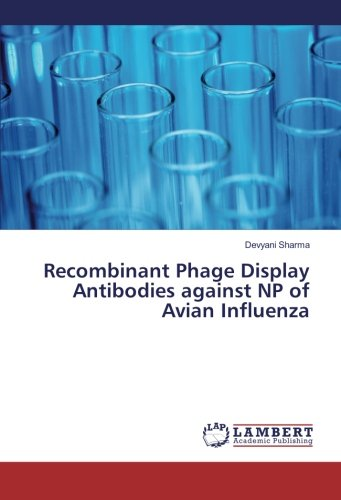 Recombinant Phage Display Antibodies against NP of Avian Influenza (Paperback): Devyani Sharma