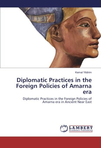 9783659864230: Diplomatic Practices in the Foreign Policies of Amarna era: Diplomatic Practices in the Foreign Policies of Amarna era in Ancıent Near East