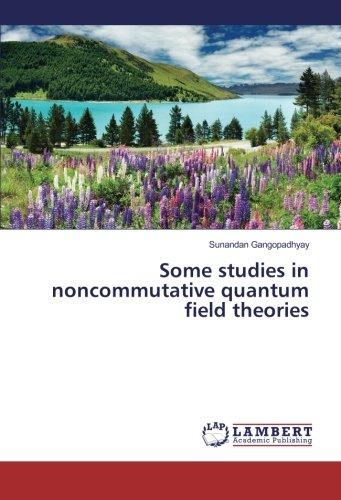 Some studies in noncommutative quantum field theories: Sunandan Gangopadhyay