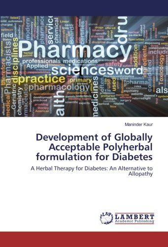 Development of Globally Acceptable Polyherbal formulation for: Kaur, Maninder