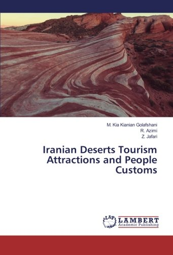 Iranian Deserts Tourism Attractions and People Customs: M. Kia Kianian