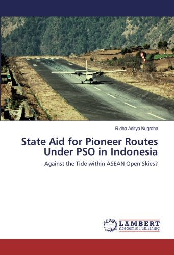 State Aid for Pioneer Routes Under PSO in Indonesia: Against the Tide within ASEAN Open Skies? (...