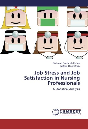 Job Stress and Job Satisfaction in Nursing Professionals: A Statistical Analysis (Paperback): ...