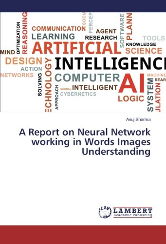 A Report on Neural Network working in Words Images Understanding (Paperback): Anuj Sharma