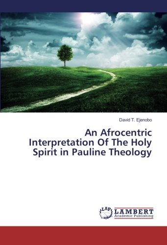An Afrocentric Interpretation Of The Holy Spirit in Pauline Theology (Paperback): David T. Ejenobo