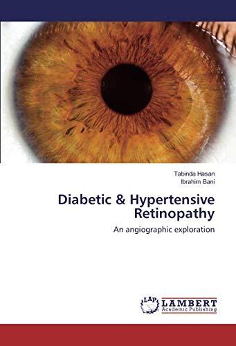 Diabetic Hypertensive Retinopathy: An angiographic exploration (Paperback): Tabinda Hasan, Ibrahim ...