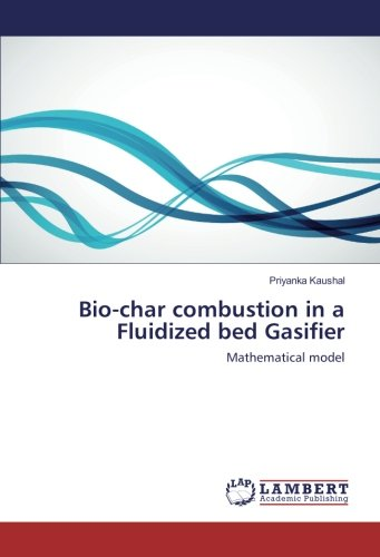 Bio-char combustion in a Fluidized bed Gasifier: Mathematical model (Paperback): Priyanka Kaushal