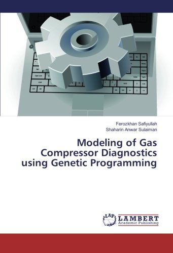 Modeling of Gas Compressor Diagnostics using Genetic Programming (Paperback): Ferozkhan Safiyullah,...