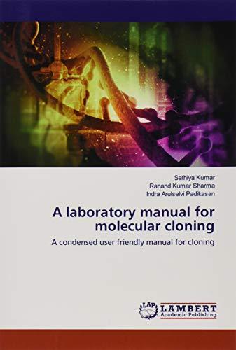A laboratory manual for molecular cloning: Kumar, Sathiya /