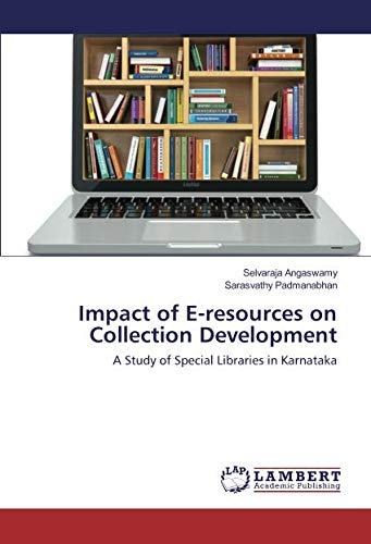 Impact of E-resources on Collection Development: A Study of Special Libraries in Karnataka (...