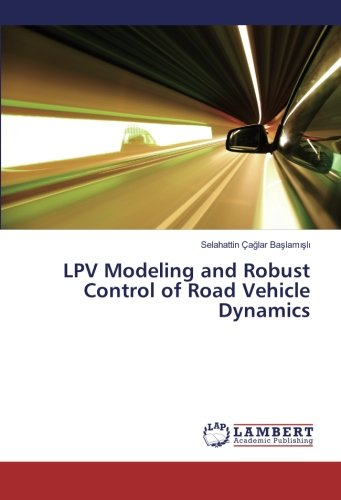 LPV Modeling and Robust Control of Road Vehicle Dynamics (Paperback): Selahattin Çaglar Baslamisli