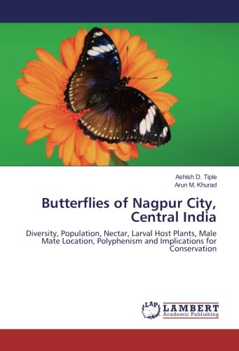 9783659889363: Butterflies of Nagpur City, Central India: Diversity, Population, Nectar, Larval Host Plants, Male Mate Location, Polyphenism and Implications for Conservation
