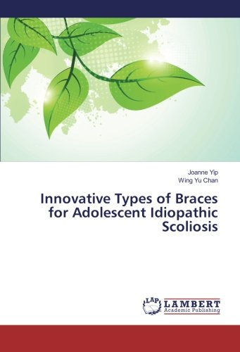 Innovative Types of Braces for Adolescent Idiopathic: Yip, Joanne /