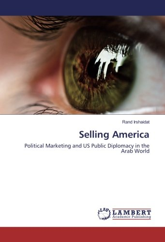 9783659892967: Selling America: Political Marketing and US Public Diplomacy in the Arab World