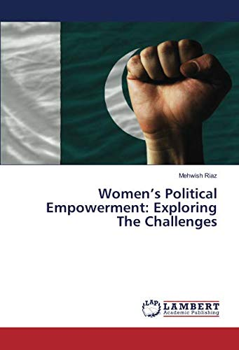 Women's Political Empowerment: Exploring The Challenges: Mehwish Riaz