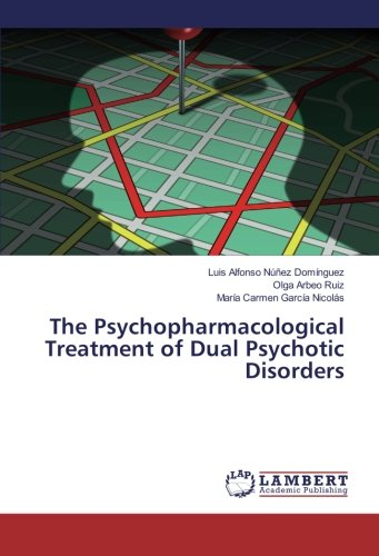 The Psychopharmacological Treatment of Dual Psychotic Disorders: Luis Alfonso Núñez