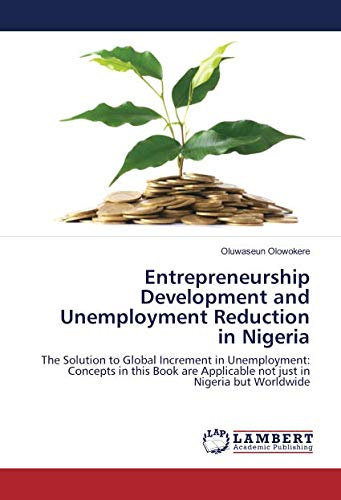 9783659896101: Entrepreneurship Development and Unemployment Reduction in Nigeria: The Solution to Global Increment in Unemployment: Concepts in this Book are Applicable not just in Nigeria but Worldwide