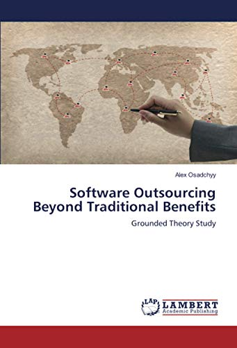 Software Outsourcing Beyond Traditional Benefits: Grounded Theory Study (Paperback): Alex Osadchyy