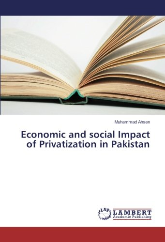 Economic and social Impact of Privatization in: Ahsen, Muhammad
