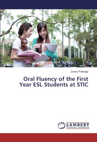 Oral Fluency of the First Year ESL Students at STIC (Paperback): Jureca Failanga