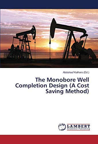 The Monobore Well Completion Design (A Cost: Kalhoro, Abdulrauf