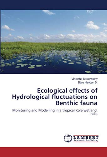 9783659899829: Ecological effects of Hydrological fluctuations on Benthic fauna: Monitoring and Modelling in a tropical Kole wetland, India
