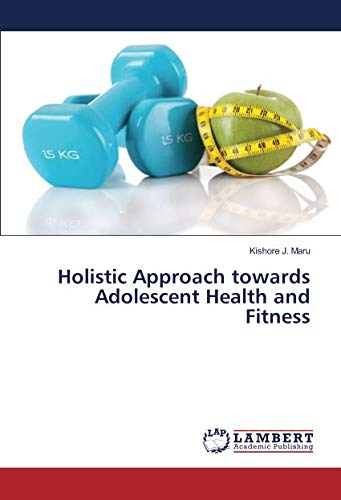 Holistic Approach towards Adolescent Health and Fitness (Paperback): Kishore J. Maru