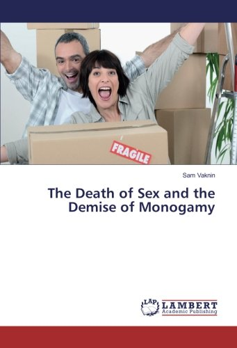 The Death of Sex and the Demise of Monogamy (Paperback): Sam Vaknin